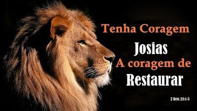 Série: Tenha Coragem  - Josias: A Coragem Para Restaurar