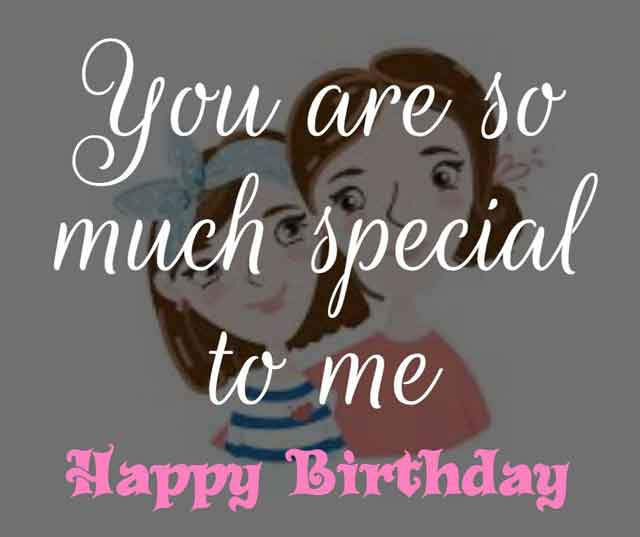 You are so much special to me, happy birthday baby!
