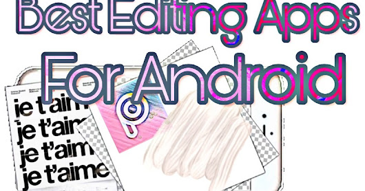 Best Pic Editing Apps for Android Phones