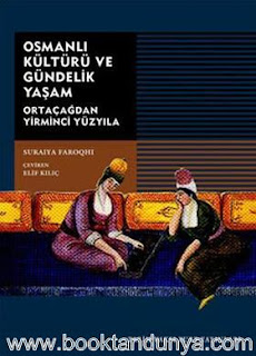 Suraiya Faroqhi - Osmanlı Kültürü ve Gündelik Yaşam - Ortaçağdan Yirminci Yüzyıla