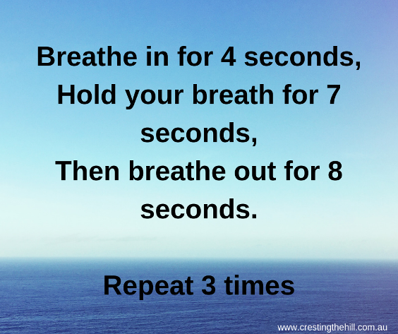 Breathe in for 4 seconds, hold for 7 seconds, exhale for 8 seconds