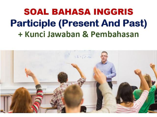 Contoh Soal Participle Pilihan Ganda dan Jawabannya (Present, Past)