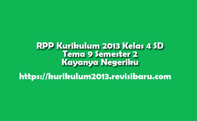 RPP Kurikulum 2013 Kelas 4 SD Tema 9 Semester 2 Kayanya Negeriku