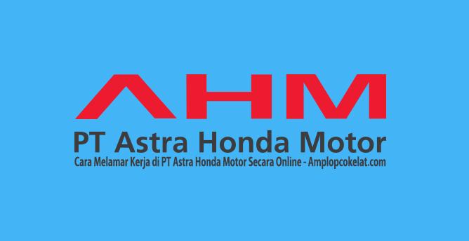 Cara Melamar Kerja di PT Astra Honda Motor Secara Online
