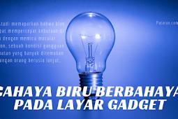 Cahaya Biru Berbahaya Pada Layar Gadget