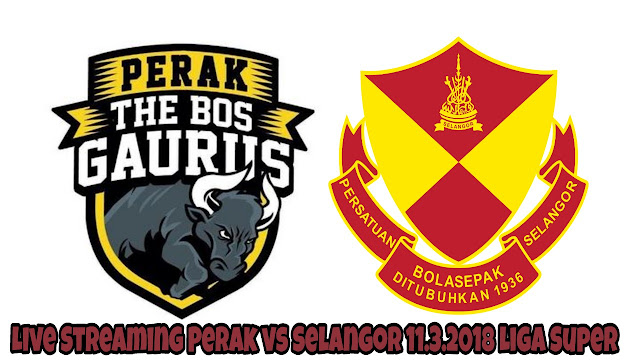 Live Streaming Perak vs Selangor 11.3.2018 Liga Super