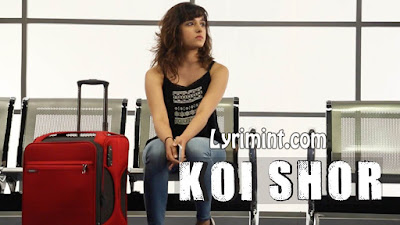 Koi Shor Lyrics – Shirley Setia