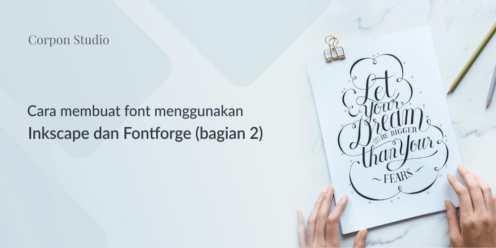 Tutorial Cara Membuat Font Menggunakan Inkscape dan FontForge