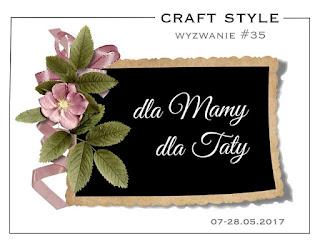 http://craftstylepl.blogspot.com/2017/05/wyzwanie-35-dla-mamy-dla-taty-oraz.html