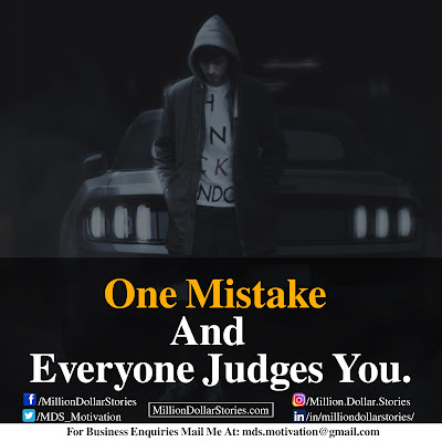 ONE MISTAKE AND EVERYONE JUDGES YOU.