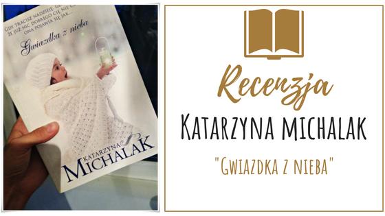 """KATARZYNA MICHALAK """"GWIAZDKA Z NIEBA"""" - RECENZJA"""