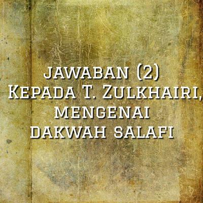Jawaban (2) kepada T. Zulkhairi, Mengenai Dakwah Salafi