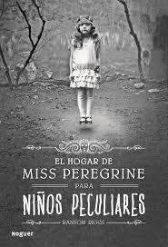 El hogar de Miss Peregrine para niños peculiares. Ransom Riggs