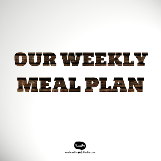Our weekly meal plan 22/8
