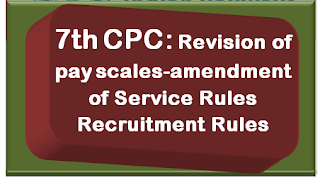 7th-cpc-revision-of-pay-scales-amendment-of-service-rules-recruitment-rules