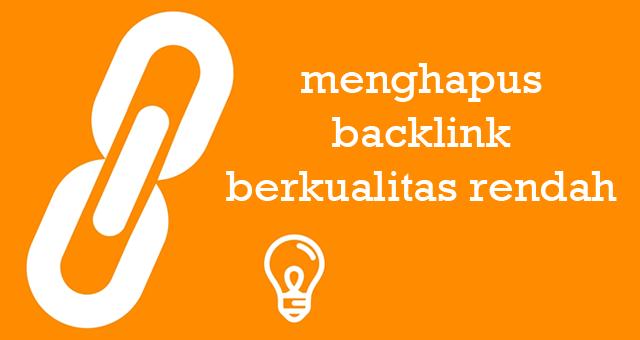 Cara Menghapus Backlink Berkualtias Rendah