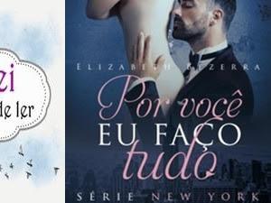 Resenha Nacional Por Você Eu Faço Tudo & Protegida por mim - Série New York # 3 e #4 - Elizabeth Bezerra
