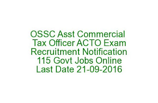 OSSC Assistant Commercial Tax Officer ACTO Exam Recruitment Notification 2016 115 Govt Jobs Online Last Date 21-09-2016