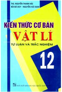 Kiến Thức Cơ Bản Vật Lý 12 - Nguyễn Thanh Hải