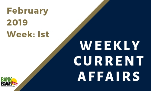 Weekly Current Affairs February 2019: Week I
