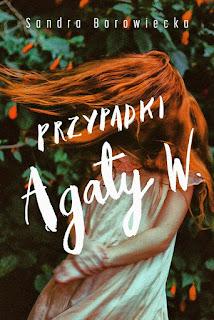"""""""Pisk opon. Krzyk. Uderzenie"""" - czyli recenzja książki """"Przypadki Agaty W.""""- Sandra Borowiecka"""
