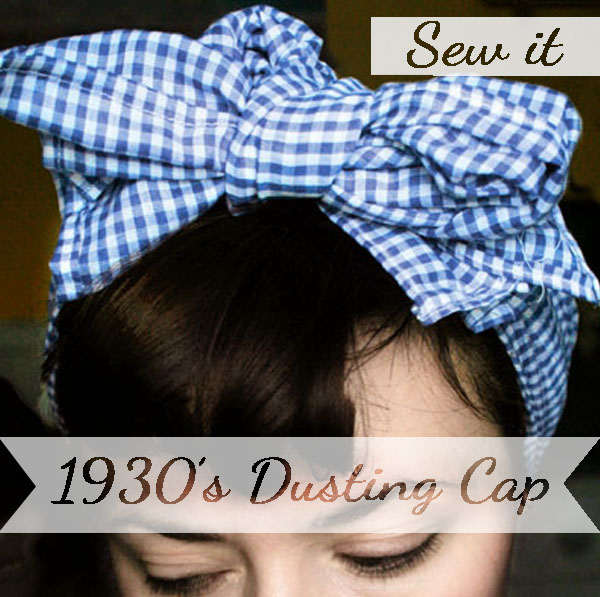 Sew yourself a 1930's Dusting Cap