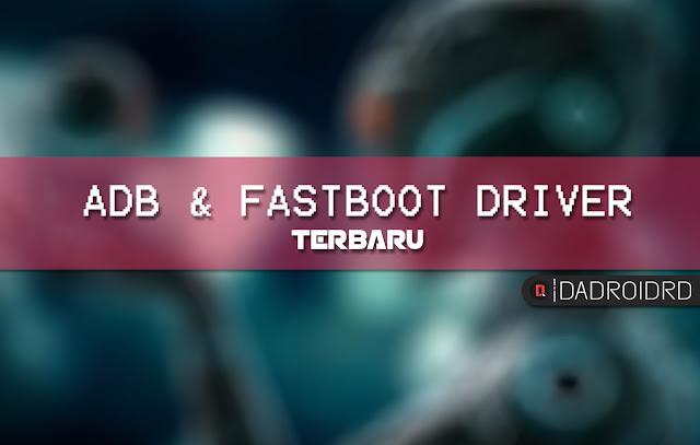 Download ADB dan FASTBOOT Driver Android versi paling Terbaru Download ADB dan FASTBOOT Driver Android versi paling Terbaru