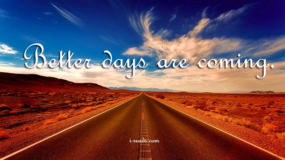 Better Days Are Coming Image Quote I Reads