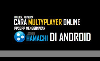 Tutorial Cara Multyplayer Online PPSSPP Menggunakan Logmein Hamachi Di Android Tutorial Cara Multyplayer Online PPSSPP Menggunakan Logmein Hamachi Di Android