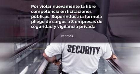 Por violar nuevamente la libre competencia, pliego de cargos a 8 empresas de vigilancia y 16 de sus directivos