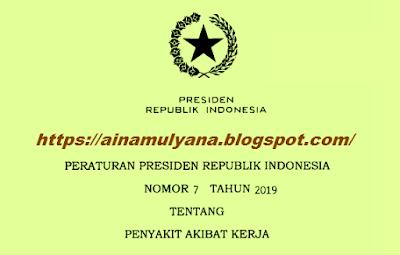 diterbitkan utk melakukan salah satu ketentuan Pasal  PERATURAN PRESIDEN (PERPRES) NOMOR 7 TAHUN 2019 TENTANG PENYAKIT AKIBAT KERJA