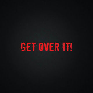 get over it. Let it go