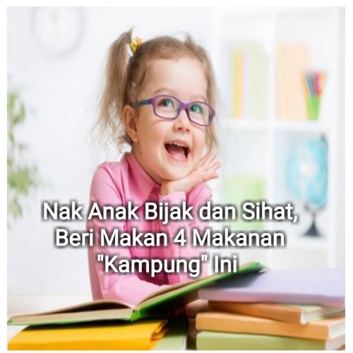 "Nak Anak Bijak dan Sihat, Beri Makan 4 Makanan ""Kampung"" Ini!"