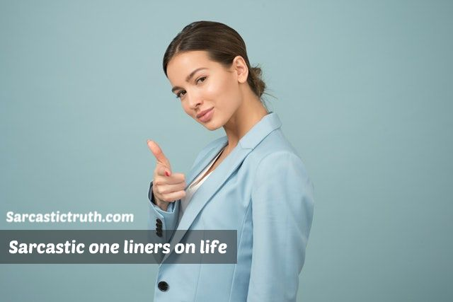 Sarcastic one liners about life whatsapp status