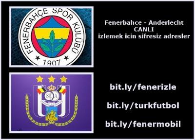 Fenerbahçe - Anderlecht Canlı İzle .   Fenerbahçe Anderlecht Şifresiz Canlı Yayın Adresleri.