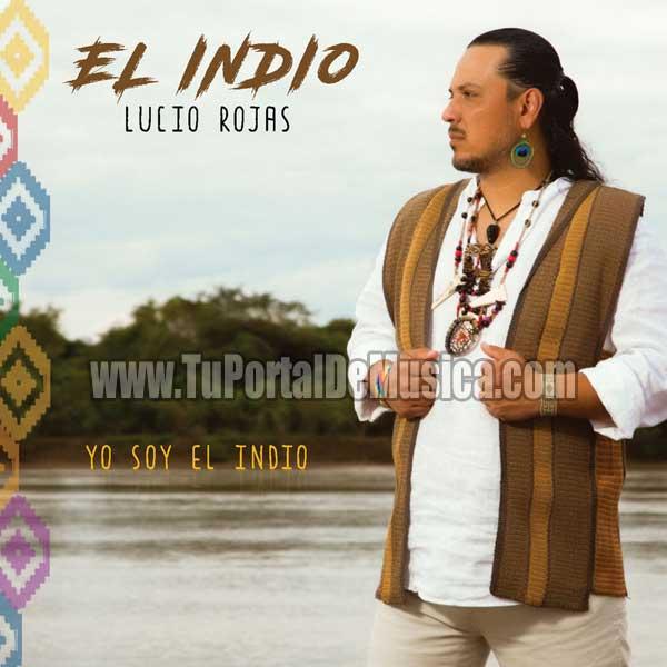 El Indio Lucio Rojas - Yo Soy El Indio (2017)