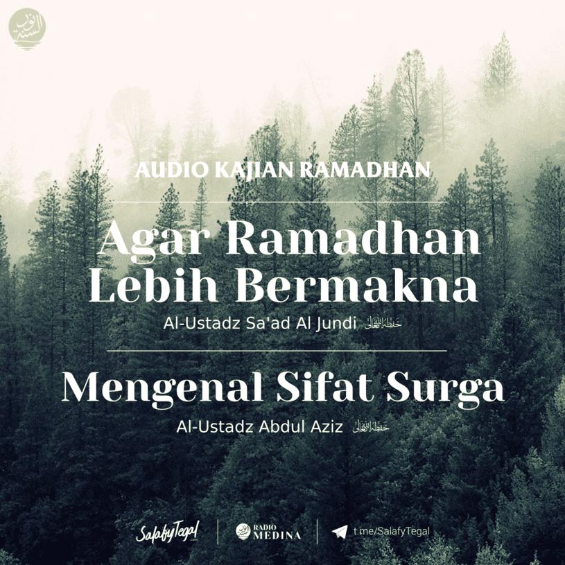 Agar Ramadhan Lebih Bermakna - Al Ustadz Sa'ad Al Jundi hafidzahullah Mengenal Sifat Surga - Al Ustadz Abdul Aziz hafidzahullah