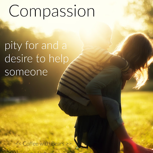 Compassion is more than I thought it was.