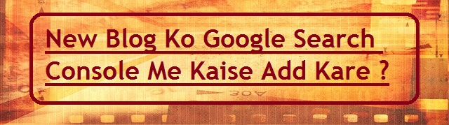 New Blog Ko Google Search Console (Webmaster) Me Kaise Add Kare