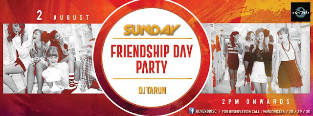FRIENDSHIP DAY PARTY WITH DJ TARUN AT REVERB DISC, NOIDA