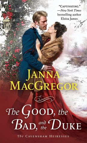 #ARCBookReview: The Good, the Bad, and the Duke (The Cavensham Heiresses #4) by Janna MacGregor -NWoBS Blog