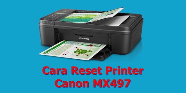 Cara Reset Printer Canon MX497