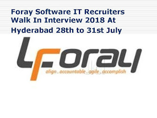 Foray Software IT Recruiters Walk In Interview 2018 At Hyderabad 28th to 31st July