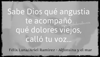 """""""Sabe Dios qué angustia te acompañó qué dolores viejos, calló tu voz..."""" Alfonsina y el mar"""