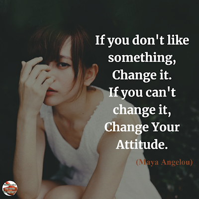 "Quotes About Change To Improve Your Life: ""If you don't like something, change it. If you can't change it, change your attitude."" ― Maya Angelou"