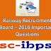 Railway Recruitment Board -2016: Previous Questions For ASM, TA,CA,Goods Guard