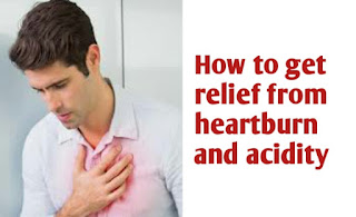get relief from heart burn and acidity