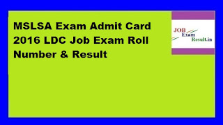MSLSA Exam Admit Card 2016 LDC Job Exam Roll Number & Result