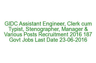 GIDC Assistant Engineer, Clerk cum Typist, Stenographer, Manager & Various Posts Recruitment 2016 187 Govt Jobs Last Date 23-06-2016