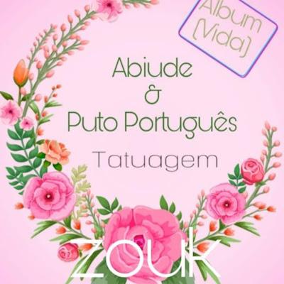 Abiude & Puto Português - Tatuagem (Semba/Zouk) 2018